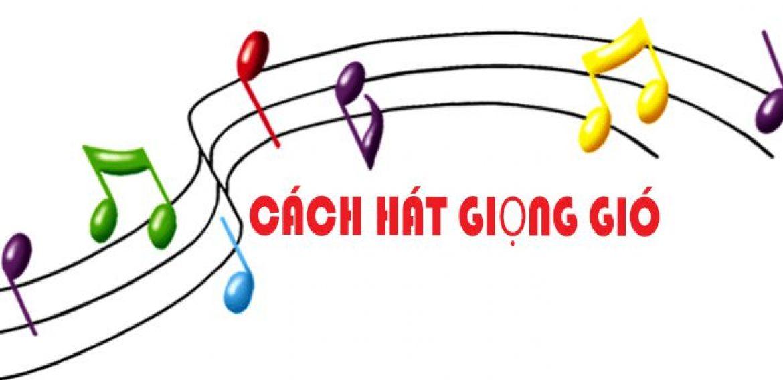 Cách hát giọng gió đơn giản và chính xác nhất
